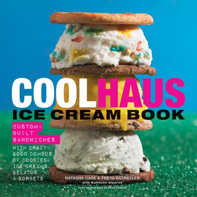 Coolhaus Ice Cream Book By Case, Natasha/ Estreller, Freya/ Squires, Kathleen