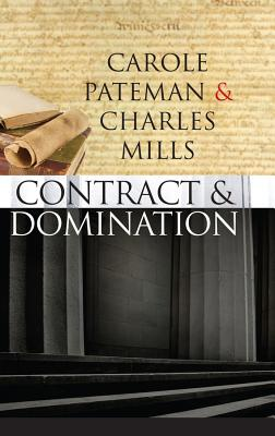 Contract and Domination By Pateman, Carole/ Mills, Charles W.