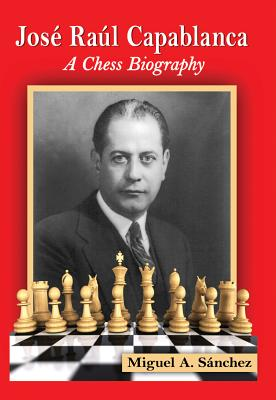 Jose Raul Capablanca By S+�nchez, Miguel A.