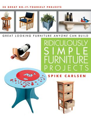Ridiculously Simple Furniture Projects By Carlsen, Spike