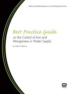 Best Practice Guide on the Control of Iron and Manganese in Water Supply By Postawa, Adam